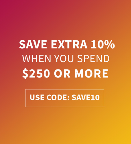 Save EXTRA 10% when you spend $250 and more