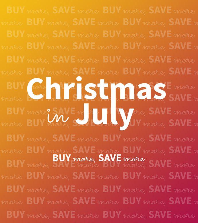 Christmas in July - Buy more, Save more